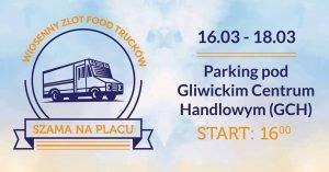 Gliwice: Szama na Placu- wiosenny zlot food trucków pod GCH