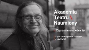 Teatr Naumiony w Ornontowicach: Śląsk – ziemia poetów i uczonych / Jerzy Ciurlok @ Ornontowice | śląskie | Polska